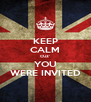 KEEP CALM CUZ' YOU WERE INVITED - Personalised Poster A4 size
