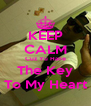 KEEP CALM Cuz Yu Have The Key To My Heart - Personalised Poster A4 size