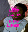 KEEP CALM Cuz Yu R My LIFE!!!! - Personalised Poster A4 size