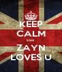 KEEP CALM cuz ZAYN LOVES U - Personalised Poster A4 size