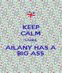 KEEP CALM CUZZ AILANY HAS A BIG ASS - Personalised Poster A4 size