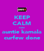 KEEP CALM cuzz auntie kamala curfew done - Personalised Poster A4 size