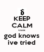 KEEP CALM cuzz god knows ive tried - Personalised Poster A4 size