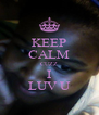 KEEP CALM CUZZ I LUV U - Personalised Poster A4 size