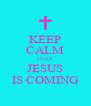 KEEP CALM CUZZ JESUS IS COMING - Personalised Poster A4 size