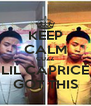 KEEP CALM CUZZ LIL CAPRICE GOT THIS - Personalised Poster A4 size