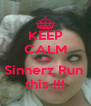 KEEP CALM cuzz  Sinnerz Run  this !!! - Personalised Poster A4 size