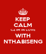 KEEP CALM CZ IM IN LOVE WITH NTHABISENG - Personalised Poster A4 size