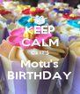 KEEP CALM Cz IT'S Motu's BIRTHDAY - Personalised Poster A4 size