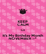 KEEP CALM Cz It's My Birthday Month NOVEMBER :-* - Personalised Poster A4 size