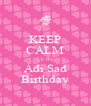 KEEP CALM Cz its Adi Sad Birthday - Personalised Poster A4 size