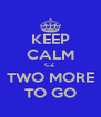 KEEP CALM CZ  TWO MORE TO GO - Personalised Poster A4 size