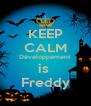 KEEP CALM Développement is  Freddy - Personalised Poster A4 size