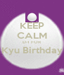 KEEP CALM D-1 FOR Kyu Birthday  - Personalised Poster A4 size