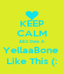 KEEP CALM &&'d Date A YellaaBone  Like This (: - Personalised Poster A4 size