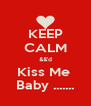 KEEP CALM &&'d Kiss Me  Baby ....... - Personalised Poster A4 size