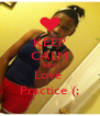 KEEP CALM &&'d Love  Practice (; - Personalised Poster A4 size