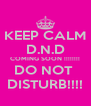 KEEP CALM D.N.D COMING SOON !!!!!!!! DO NOT  DISTURB!!!! - Personalised Poster A4 size
