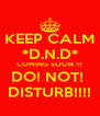 KEEP CALM *D.N.D* COMING SOON !!! DO! NOT!  DISTURB!!!! - Personalised Poster A4 size