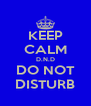 KEEP CALM D.N.D DO NOT DISTURB - Personalised Poster A4 size