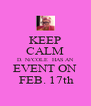 KEEP CALM D. Ni'COLE  HAS AN EVENT ON  FEB. 17th - Personalised Poster A4 size