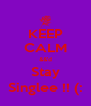 KEEP CALM &&'d Stay Singlee !! (: - Personalised Poster A4 size