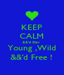KEEP CALM &&'d Stay  Young ,Wild &&'d Free ! - Personalised Poster A4 size