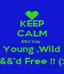 KEEP CALM &&'d Stay  Young ,Wild &&'d Free !! (: - Personalised Poster A4 size