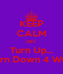 KEEP CALM &&'d  Turn Up... Turn Down 4 Wut  - Personalised Poster A4 size
