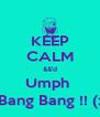 KEEP CALM &&'d Umph  Bang Bang !! (: - Personalised Poster A4 size