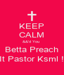 KEEP CALM &&'d You  Betta Preach It Pastor Ksml ! - Personalised Poster A4 size