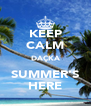KEEP CALM DAÇKA SUMMER'S HERE - Personalised Poster A4 size