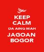 KEEP CALM DA AING MAH JAGOAN BOGOR - Personalised Poster A4 size