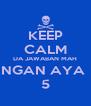 KEEP CALM DA JAWABAN MAH NGAN AYA  5 - Personalised Poster A4 size