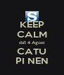 KEEP CALM da'l 4 Agost CATU PI NEN - Personalised Poster A4 size