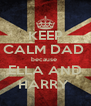 KEEP CALM DAD  because  ELLA AND HARRY  - Personalised Poster A4 size