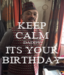 KEEP CALM DADDY ITS YOUR BIRTHDAY - Personalised Poster A4 size