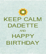 KEEP CALM DADETTE AND HAPPY BIRTHDAY - Personalised Poster A4 size