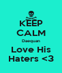 KEEP CALM Daequan Love His Haters <3 - Personalised Poster A4 size