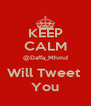 KEEP CALM @Daffa_Mhmd Will Tweet  You - Personalised Poster A4 size