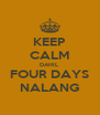 KEEP CALM DAHIL FOUR DAYS NALANG - Personalised Poster A4 size
