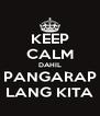 KEEP CALM DAHIL PANGARAP LANG KITA - Personalised Poster A4 size