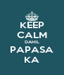 KEEP CALM DAHIL PAPASA KA - Personalised Poster A4 size