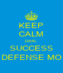 KEEP CALM DAHIL SUCCESS DEFENSE MO - Personalised Poster A4 size
