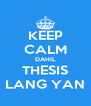 KEEP CALM DAHIL THESIS LANG YAN - Personalised Poster A4 size