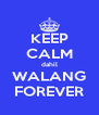 KEEP CALM dahil WALANG FOREVER - Personalised Poster A4 size