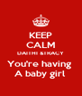 KEEP CALM DAITHI &TRACY You're having  A baby girl  - Personalised Poster A4 size