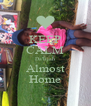 KEEP CALM Da'lijah Almost Home - Personalised Poster A4 size
