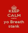 KEEP CALM Damn yo Breath stank - Personalised Poster A4 size