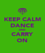 KEEP CALM DANCE AND CARRY ON - Personalised Poster A4 size